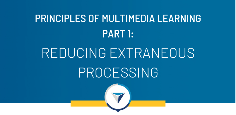 Principles of Multimedia Learning Part 1: Reducing Extraneous Processing